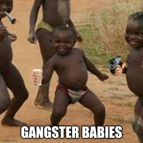 Gangster Squad Of Babies |  GANGSTER BABIES | image tagged in memes,third world success kid | made w/ Imgflip meme maker