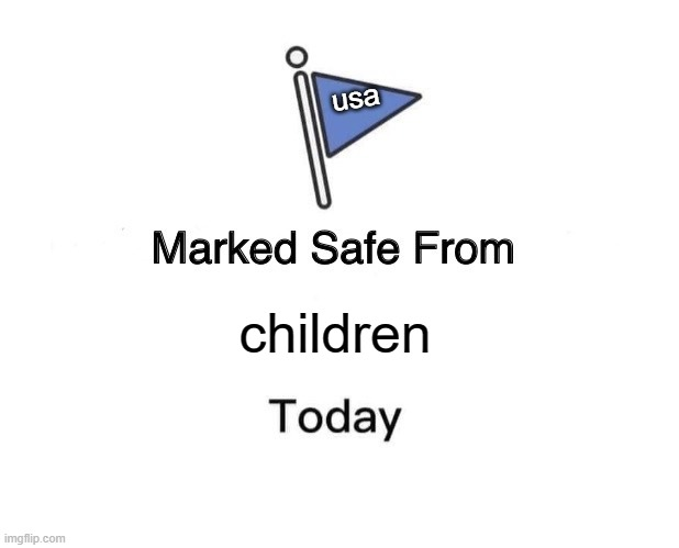 USA |  usa; children | image tagged in memes,marked safe from | made w/ Imgflip meme maker