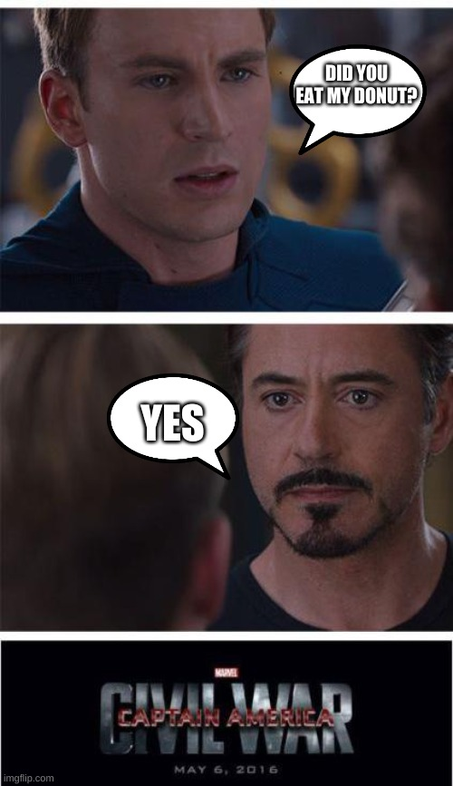 Marvel Civil War 1 |  DID YOU EAT MY DONUT? YES | image tagged in memes,marvel civil war 1 | made w/ Imgflip meme maker
