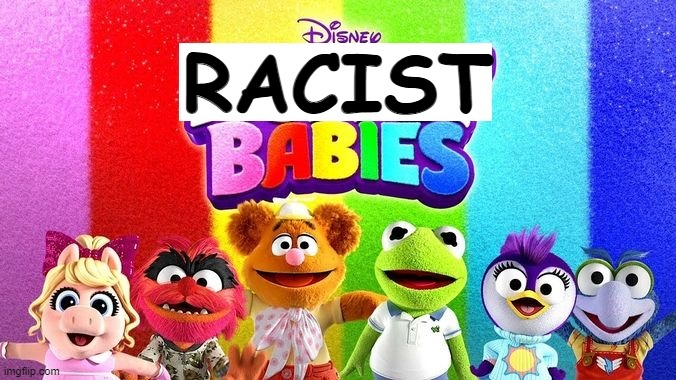 Racist Babies |  RACIST | image tagged in muppets,woke,politically correct | made w/ Imgflip meme maker