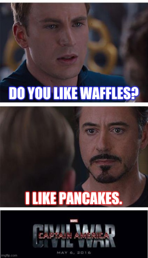 Marvel Civil War 1 |  DO YOU LIKE WAFFLES? I LIKE PANCAKES. | image tagged in memes,marvel civil war 1 | made w/ Imgflip meme maker