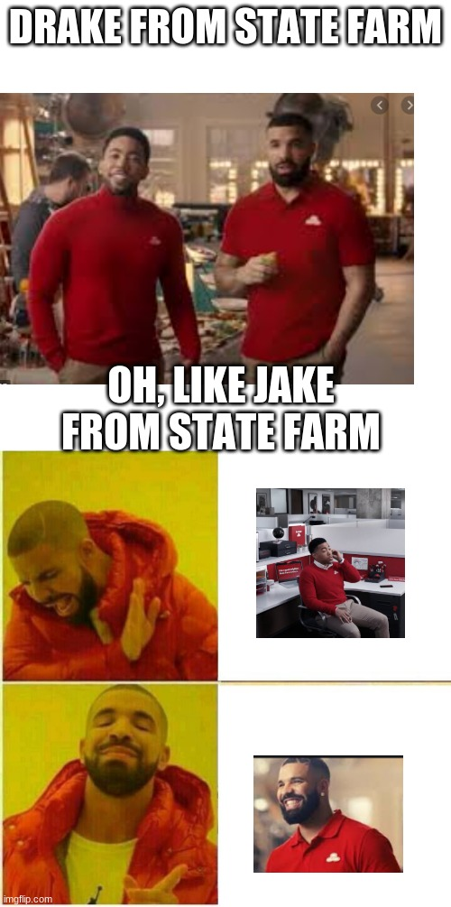 drake from state farm[sorry jake] |  DRAKE FROM STATE FARM; OH, LIKE JAKE FROM STATE FARM | image tagged in memes,blank transparent square,drake hotline approves,drake,jake from state farm,super bowl | made w/ Imgflip meme maker