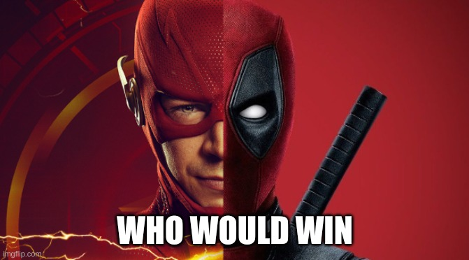 I love these guys, but who would win? |  WHO WOULD WIN | image tagged in deadpool,flash | made w/ Imgflip meme maker