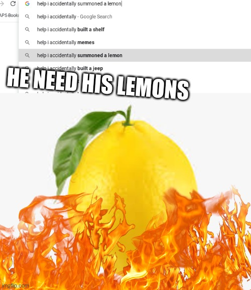 HE NEED HIS LEMONS | made w/ Imgflip meme maker
