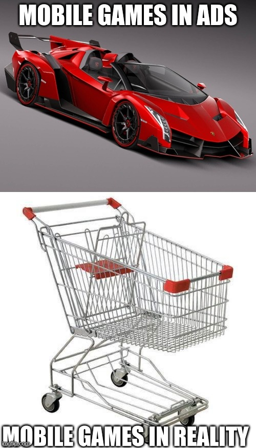 mobile games be like |  MOBILE GAMES IN ADS; MOBILE GAMES IN REALITY | image tagged in lamborghini,shopping cart,car memes | made w/ Imgflip meme maker