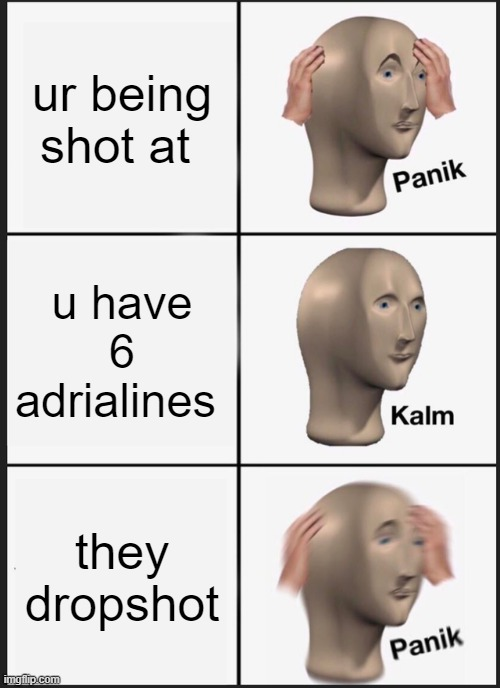 THE GAMING EXPRIANCE |  ur being shot at; u have 6 adrialines; they dropshot | image tagged in memes,panik kalm panik | made w/ Imgflip meme maker