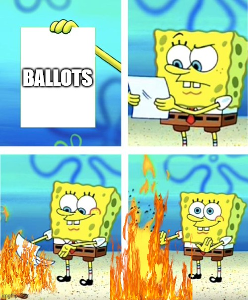 Spongebob Burning Paper |  BALLOTS | image tagged in spongebob burning paper | made w/ Imgflip meme maker