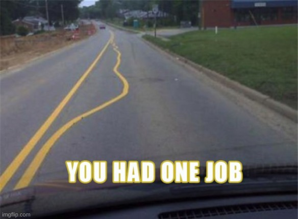 image tagged in you had one job | made w/ Imgflip meme maker