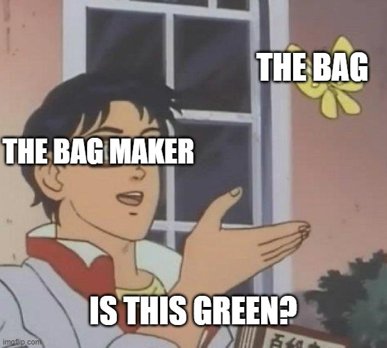 Is This A Pigeon Meme | THE BAG MAKER THE BAG IS THIS GREEN? | image tagged in memes,is this a pigeon | made w/ Imgflip meme maker