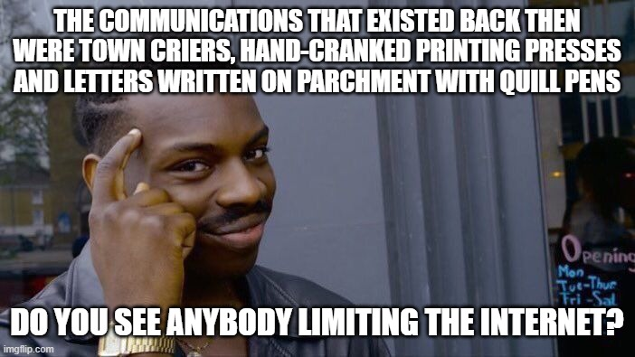 THE COMMUNICATIONS THAT EXISTED BACK THEN WERE TOWN CRIERS, HAND-CRANKED PRINTING PRESSES AND LETTERS WRITTEN ON PARCHMENT WITH QUILL PENS D | image tagged in memes,roll safe think about it | made w/ Imgflip meme maker