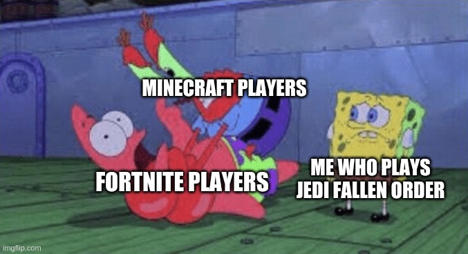 So Uncivilized |  MINECRAFT PLAYERS; FORTNITE PLAYERS; ME WHO PLAYS JEDI FALLEN ORDER | image tagged in mr krabs choking patrick | made w/ Imgflip meme maker