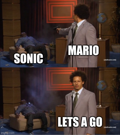 Mario fans |  MARIO; SONIC; LETS A GO | image tagged in memes | made w/ Imgflip meme maker
