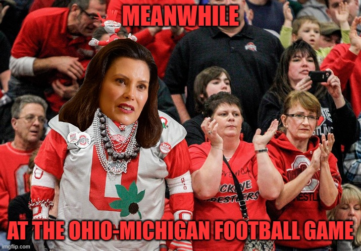 Whitmer sucks |  MEANWHILE; AT THE OHIO-MICHIGAN FOOTBALL GAME | made w/ Imgflip meme maker