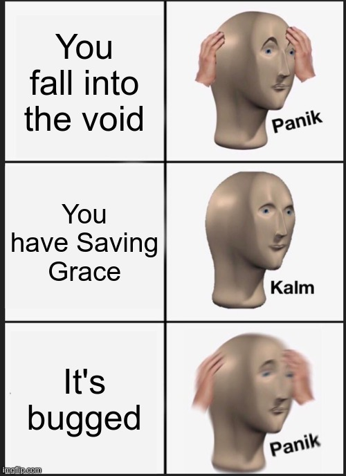 hypixel skyblock meme |  You fall into the void; You have Saving Grace; It's bugged | image tagged in memes,panik kalm panik | made w/ Imgflip meme maker