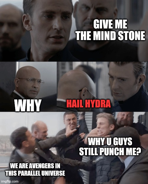 Captain america elevator |  GIVE ME THE MIND STONE; WHY; HAIL HYDRA; WHY U GUYS STILL PUNCH ME? WE ARE AVENGERS IN THIS PARALLEL UNIVERSE | image tagged in captain america elevator | made w/ Imgflip meme maker