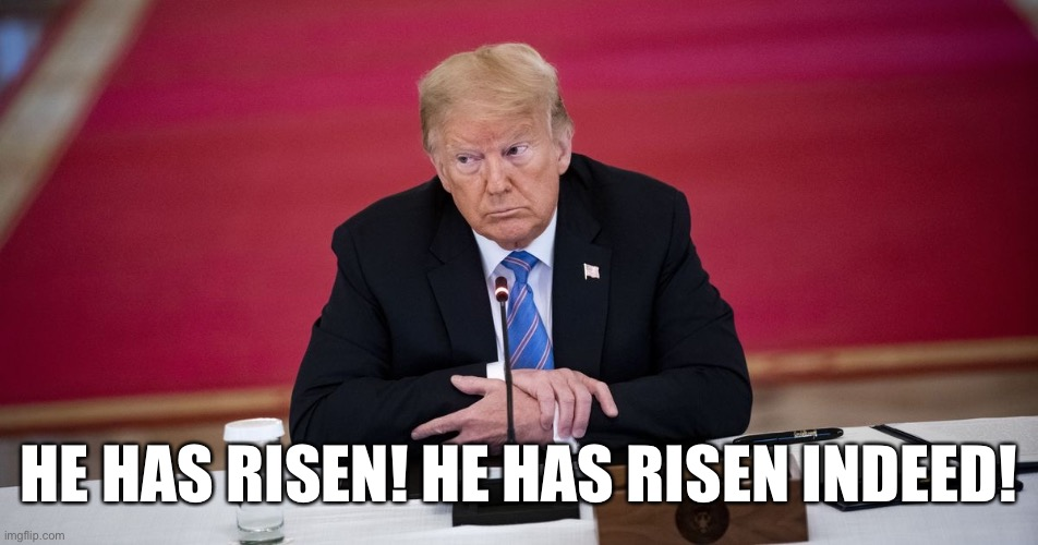 QAnon believers think Trump will be inaugurated again on March 4! |  HE HAS RISEN! HE HAS RISEN INDEED! | image tagged in qanon,donald trump,inauguration,sarcasm,morons,conspiracy theorist | made w/ Imgflip meme maker