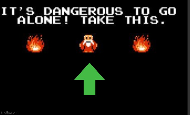 It's too dangerous to go alone take this | image tagged in it's too dangerous to go alone take this | made w/ Imgflip meme maker