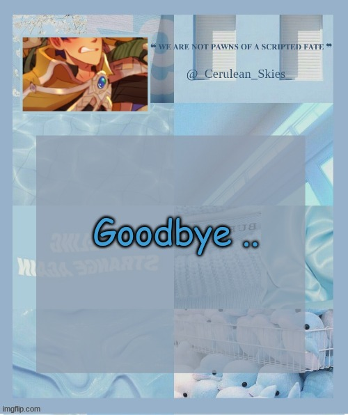Goodbye .. | image tagged in novaa's temp 6 thank you milk dragon | made w/ Imgflip meme maker