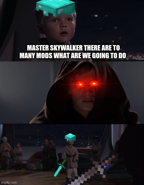 master skywalker |  MASTER SKYWALKER THERE ARE TO MANY MODS WHAT ARE WE GOING TO DO | image tagged in master skywalker | made w/ Imgflip meme maker