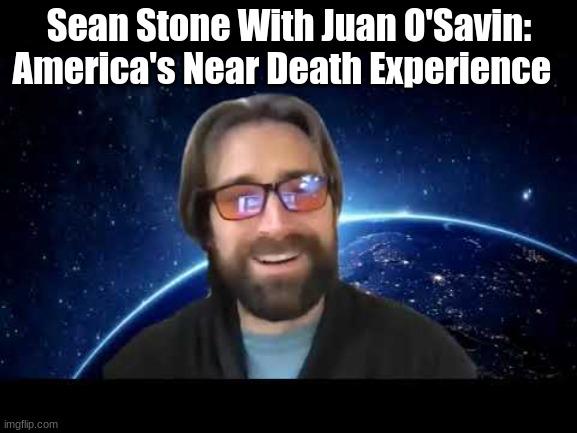 Sean Stone With Juan O'Savin: America's Near Death Experience (Must See Video)
