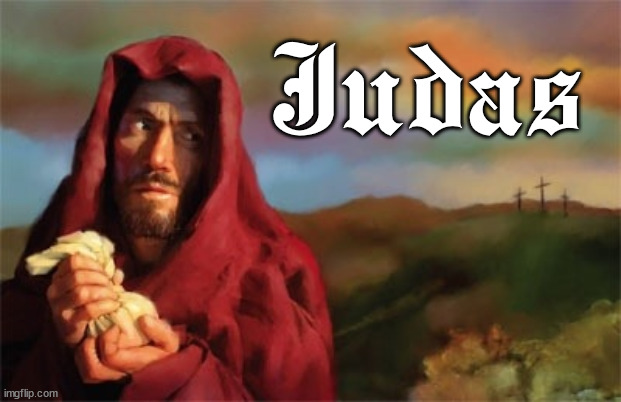 Judas | Judas | image tagged in judas | made w/ Imgflip meme maker