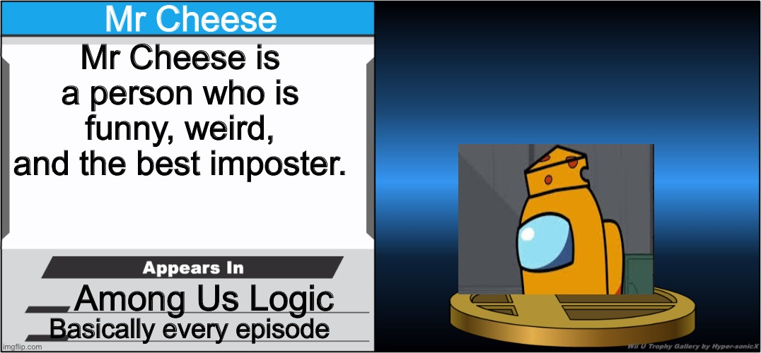 Mr Cheese |  Mr Cheese; Mr Cheese is a person who is funny, weird, and the best imposter. Among Us Logic; Basically every episode | image tagged in smash bros trophy | made w/ Imgflip meme maker