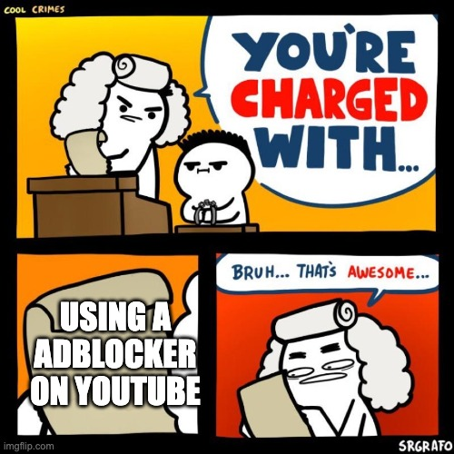 BRAVE BROWSER LETS GOOOOOOOO |  USING A ADBLOCKER ON YOUTUBE | image tagged in cool crimes | made w/ Imgflip meme maker