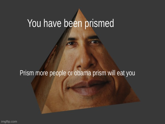 SPREAD THIS AROUND IMGFLIP!!! PRISM MORE PEOPLE!!! | image tagged in obama,shapes | made w/ Imgflip meme maker