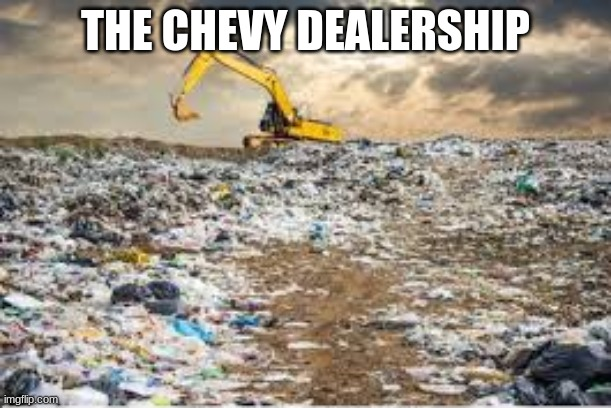 Chevys suck |  THE CHEVY DEALERSHIP | image tagged in chevy sucks | made w/ Imgflip meme maker