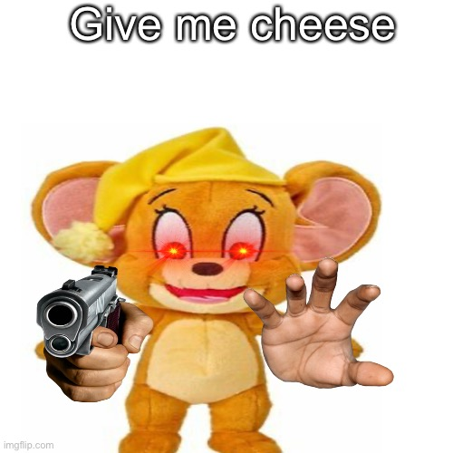 Another Tom & Jerry plushie meme |  Give me cheese | image tagged in memes,tom and jerry | made w/ Imgflip meme maker