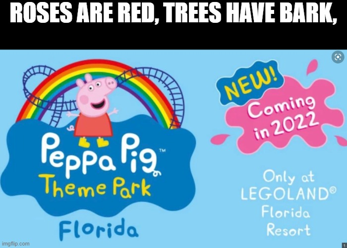 Oh No |  ROSES ARE RED, TREES HAVE BARK, | image tagged in peppa pig,roses are red | made w/ Imgflip meme maker