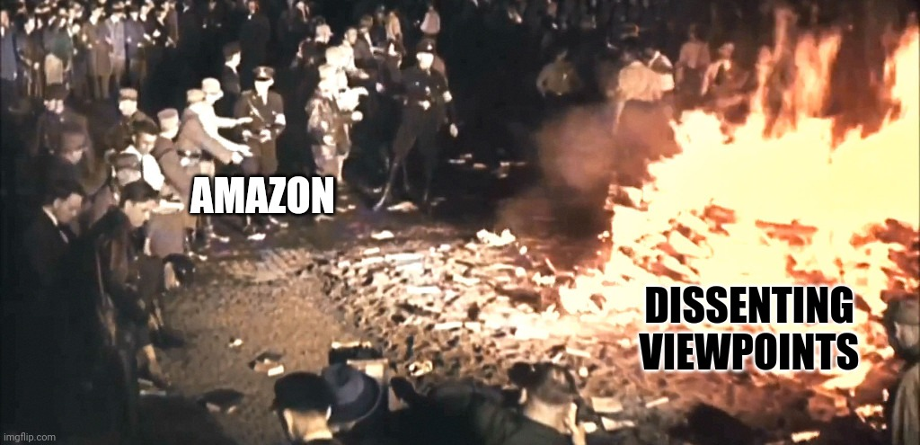 Times change. Men do not. |  DISSENTING VIEWPOINTS; AMAZON | image tagged in book burning,censorship,amazon,cancel culture | made w/ Imgflip meme maker