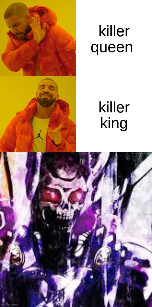 its godly |  killer queen; killer king | image tagged in memes,drake hotline bling,jojo's bizarre adventure | made w/ Imgflip meme maker