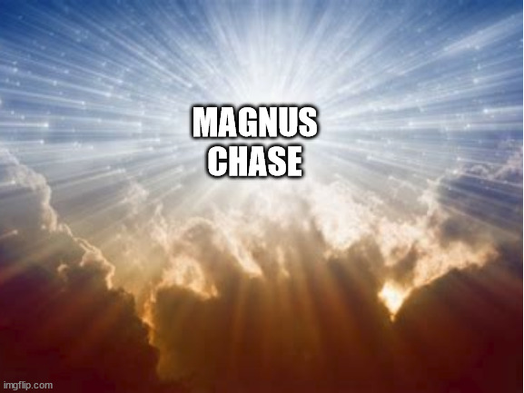 magnus chase is god |  MAGNUS CHASE | made w/ Imgflip meme maker