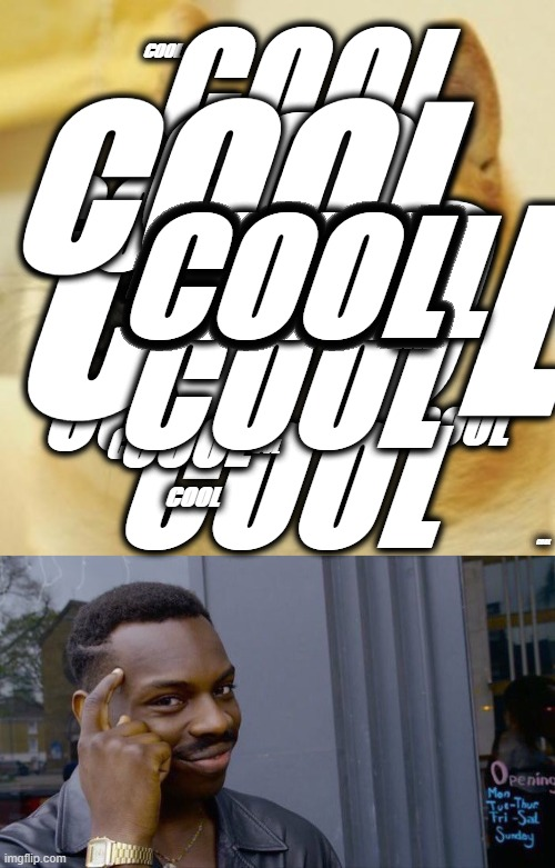 SO I HEARD YOU WANTED A COOL MEME |  COOL; COOL; COOL; COOL; COOL; COOL; COOL; COOL; COOL; COOL; COOL; COOL; COOL; COOL; COOL; COOL; COOL; COOL; COOL; COOL; COOL; COOL; COOL; COOL; COOL; COOL; COOL; COOL; COOL; COOL; COOL; COOL; COOL; COOL; COOL; COOL; COOL; COOL; COOL; COOL; COOL; COOL; COOL; COOL; COOL; COOL; COOL; COOL; COOL; COOL | image tagged in memes,cool,coolmemes,funny,fun,peeps | made w/ Imgflip meme maker