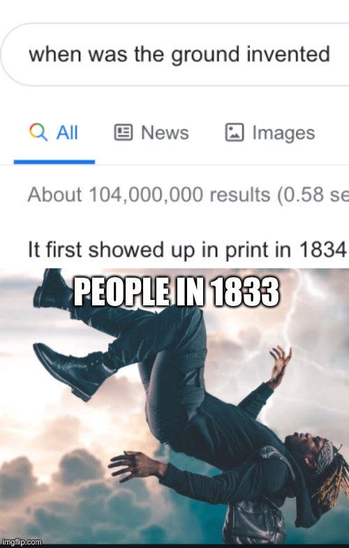 Say whattttt......... btw it's not a complete repost because I changed it a little bit but whatever. The link for the meme that  | PEOPLE IN 1833 | image tagged in oh wow are you actually reading these tags,falling,funny | made w/ Imgflip meme maker