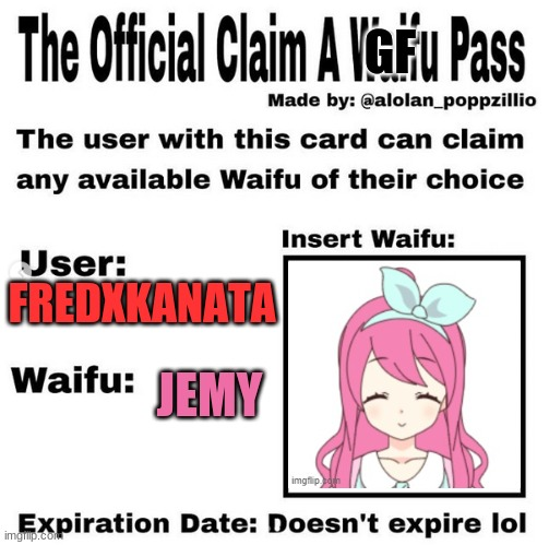 Jemy is my GF! |  GF; FREDXKANATA; JEMY | image tagged in official claim a waifu pass,girlfriend,taken | made w/ Imgflip meme maker