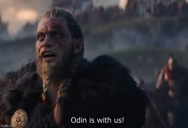image tagged in odin is with us | made w/ Imgflip meme maker