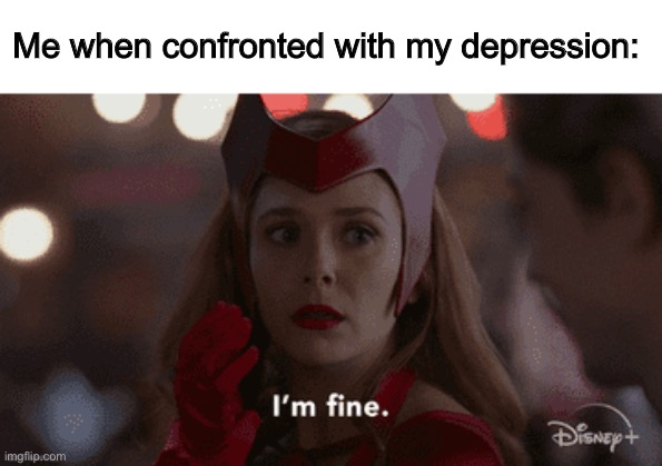 I'm fine |  Me when confronted with my depression: | image tagged in wandavision,depression | made w/ Imgflip meme maker