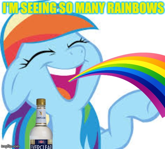 Rainbows! |  I'M SEEING SO MANY RAINBOWS | image tagged in rainbow dash laughing,rainbow dash,mlp,everclear,party time | made w/ Imgflip meme maker
