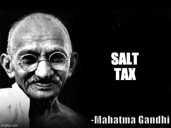 Mahatma Gandhi Rocks | SALT TAX | image tagged in mahatma gandhi rocks | made w/ Imgflip meme maker