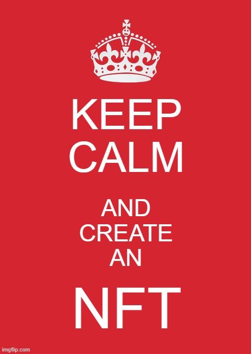 Keep calm and create an NFT |  KEEP CALM; AND CREATE AN; NFT | image tagged in memes,keep calm and carry on red | made w/ Imgflip meme maker