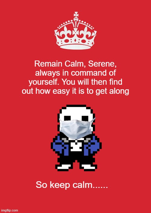 Keep calm |  Remain Calm, Serene, always in command of yourself. You will then find out how easy it is to get along; So keep calm...... | image tagged in memes,keep calm and carry on red | made w/ Imgflip meme maker