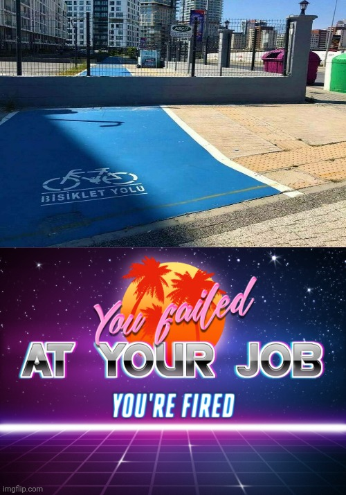 Not sure if we pass here... | image tagged in you failed at your job you're fired,funny,you had one job,task failed successfully,memes,aw come on | made w/ Imgflip meme maker
