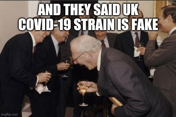 bruh |  AND THEY SAID UK COVID-19 STRAIN IS FAKE | image tagged in memes,laughing men in suits,coronavirus,covid-19,uk covid strain | made w/ Imgflip meme maker