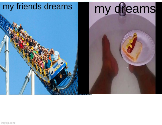 dreams |  my friends dreams; my dreams | image tagged in memes,relatable,poop,have some choccy milk | made w/ Imgflip meme maker