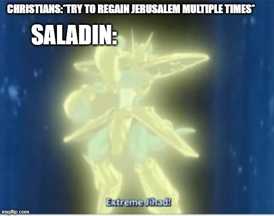 Crusade memes(Digimon) |  CHRISTIANS:*TRY TO REGAIN JERUSALEM MULTIPLE TIMES*; SALADIN: | image tagged in digimon,crusades,historical meme | made w/ Imgflip meme maker