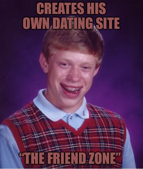 "Friend Zone Bri |  CREATES HIS OWN DATING SITE; ""THE FRIEND ZONE"" 