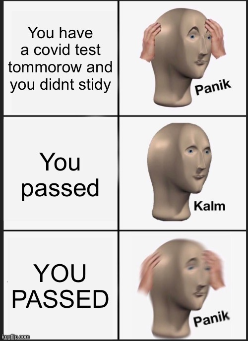 Panik Kalm Panik |  You have a covid test tommorow and you didnt stidy; You passed; YOU PASSED | image tagged in panik kalm panik,memes,covid test | made w/ Imgflip meme maker