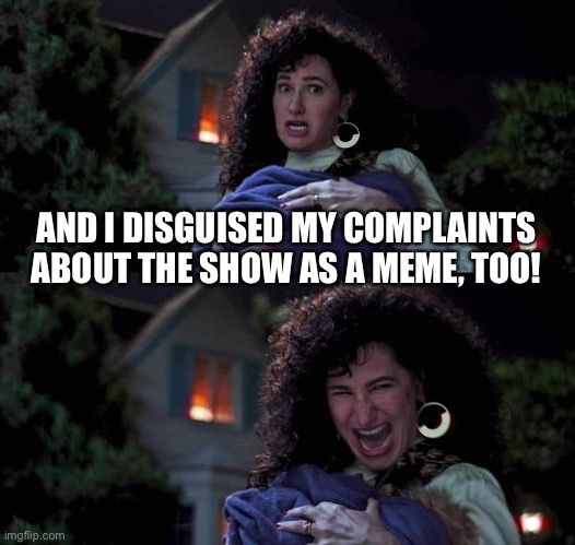 Agatha All Along |  AND I DISGUISED MY COMPLAINTS ABOUT THE SHOW AS A MEME, TOO! | image tagged in agatha all along,wandavision | made w/ Imgflip meme maker